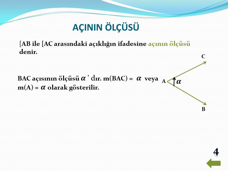 AÇININ ÖLÇÜSÜ [AB ile [AC arasındaki açıklığın ifadesine açının ölçüsü denir. C. BAC açısının ölçüsü 𝜶 dır. m(BAC) = 𝜶 veya.